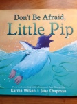 Don't Be Afraid Little Pip